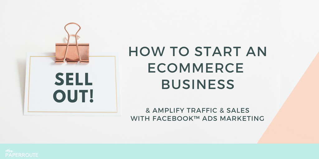 Sell Out – START AN ONLINE STORE facebook ads marketing free course herpaperroute