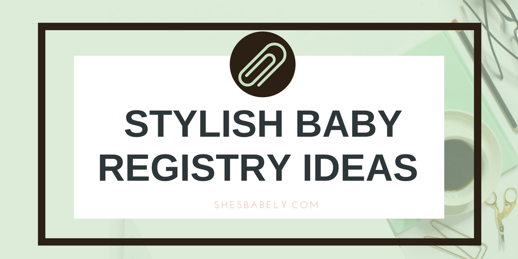 Stylish Baby Registry Gift Ideas – Best Baby Gear Baby Registry Newborns Must Have Baby Items Halo Sleepsack Diaper Genie | www.beautyisgf123.com