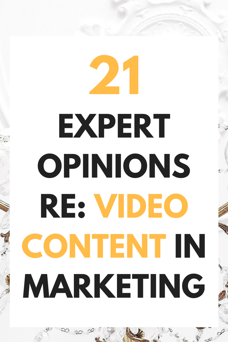 21 Expert Opinions On Using Video Content_